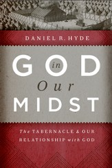 God in Our Midst: The Tabernacle and Our Relationship with God