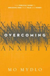 Overcoming Anxiety: Your Biblical Guide to Breaking Free from Fear and Worry - eBook