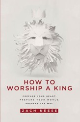 How To Worship a King: Prepare Your Heart. Prepare Your World. Prepare The Way - eBook