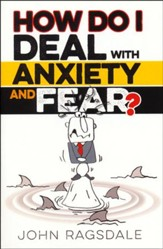 How Do I Deal with Anxiety and Fear?