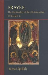 Prayer: The Spirituality of the Christian East - Volume 2