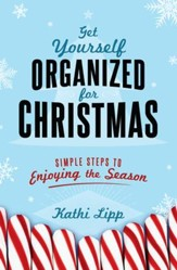Get Yourself Organized for Christmas: Simple Steps to Enjoying the Season - eBook