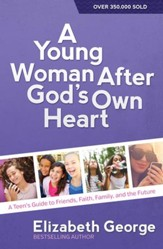 Young Woman After God's Own Heart, A: A Teen's Guide to Friends, Faith, Family, and the Future - eBook