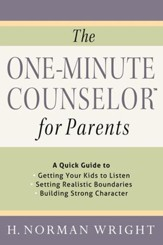 One-Minute Counselor for Parents, The: A Quick Guide to *Getting Your Kids to Listen *Setting Realistic Boundaries *Building Strong Character - eBook