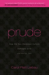 Prude: How the Sex-Obsessed Culture Damages Girls (and America, Too!) - eBook