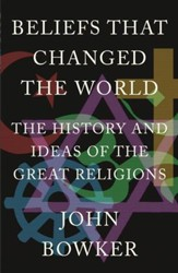 Beliefs that Changed the World: The History and Ideas of the Great Religions / Digital original - eBook