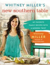 Whitney Miller's New Southern Table: My Favorite Family Recipes with a Modern Twist - eBook