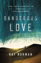 Dangerous Love: A True Story of Tragedy, Faith, and Forgiveness in the Muslim World - eBook