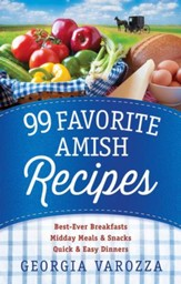 99 Favorite Amish Recipes: *Best-Ever Breakfasts *Midday Meals and Snacks *Quick and Easy Dinners - eBook