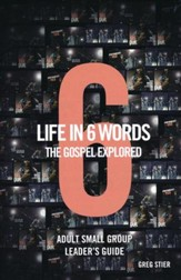 Life in 6 Words The GOSPEL Explored: Adult Small Group Leader's Guide