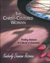 The Christ-Centered Woman: Finding Balance in a World of Extremes - Participant Book