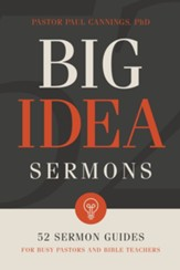 Big Idea Sermons: 52 Sermon Guides for Busy Pastors and Bible Teachers