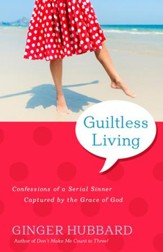 Guiltless Living: Confessions of a Serial Sinner Capture by the Grace of God - eBook