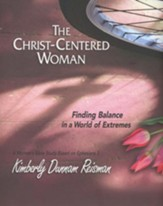 The Christ-Centered Woman: Finding Balance in a World of Extremes - Leader Kit