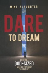 Dare to Dream: Creating a God-Sized Mission Statement for Your Life
