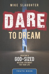 Dare to Dream: Creating a God Sized Mission Statement for Your Life - Youth Study Edition