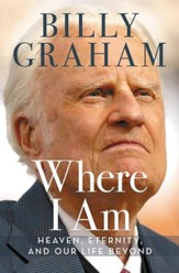Where I Am: Heaven, Eternity, and Our Life Beyond - eBook