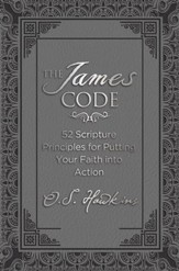 The James Code: 52 Scripture Principles for Putting Your Faith into Action - eBook