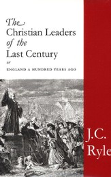 The Christian Leaders of the Last Century or England a Hundred Years Ago