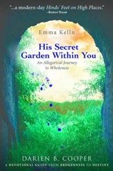 His Secret Garden Within You: An Allegorical Journey to Wholeness - eBook