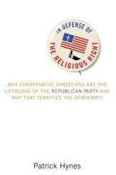 In Defense of the Religious Right: Why Conservative Christians Are the Lifeblood of the Republican Party and Why That Terrifies the Democrats - eBook