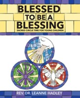 Blessed to be a Blessing: Sacred Circle Time for Young Children