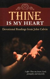 Thine is My Heart: Devotional Readings from John Calvin