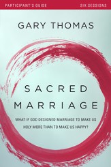Sacred Marriage Participant's Guide: What If God Designed Marriage to Make Us Holy More Than to Make Us Happy? - eBook