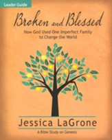 Broken and Blessed Leader Guide: How God Used One Imperfect Family to Change the World