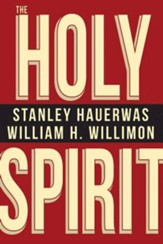 The Holy Spirit [Stanley Hauerwas and William H. Willimon]