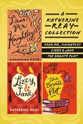 A Katherine Reay Collection: Dear Mr. Knightley, Lizzy and Jane, The Bronte Plot / Digital original - eBook