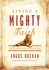 Living a Mighty Faith: A Simple Heart and a Powerful Faith - eBook