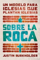 Sobre la Roca: Un Modelo para Iglesias que Plantan Iglesias  (Upon This Rock: A Model for Churches that Plant Churches)