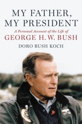 My Father, My President: A Personal Account of the Life of George H. W. Bush - eBook