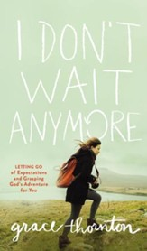 I Don't Wait Anymore: Letting Go of Expectations and Grasping God's Adventure for You - eBook