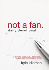Not a Fan Daily Devotional: 75 Days to Becoming a Completely Committed Follower of Jesus - eBook