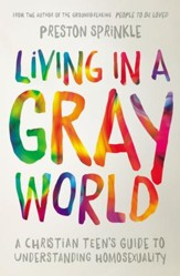Living in a Gray World: A Christian Teen's Guide to Understanding Homosexuality - eBook