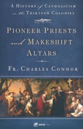 Pioneer Priests and Makeshift Altars: A History of Catholicism in the Thirteen Colonies