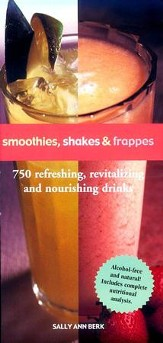 Smoothies, Shakes & Frappes: 750 Refreshing, Revitalizing, and Nourishing Drinks - eBook