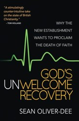 God's Unwelcome Recovery: Why the new establishment wants to proclaim the death of faith - eBook