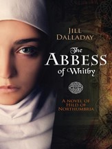 The Abbess of Whitby: A novel of Hild of Northumbria - eBook