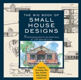 Big Book of Small House Designs: 75 Award-Winning Plans for Your Dream House, 1,250 Square Feet or Less - eBook