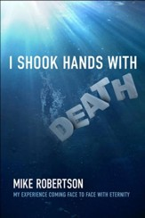 I Shook Hands with Death: My Experience Coming Face to Face with Eternity