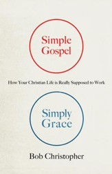 Simple Gospel, Simply Grace: How Your Christian Life Is Really Supposed to Work - eBook
