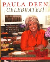 Paula Deen Celebrates: Best Dishes and Best Wishes for the Best Times of Your Life