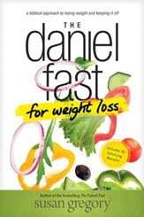The Daniel Fast for Weight Loss: A Biblical Approach to Losing Weight and Keeping It Off - eBook