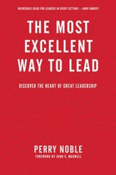 The Most Excellent Way to Lead: Discover the Heart of Great Leadership - eBook