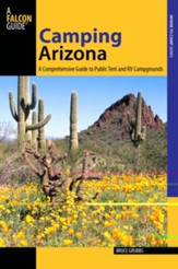 Camping Arizona, 3rd Edition: A Comprehensive Guide to Public Tent and RV Campgrounds