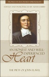 An Honest and Well Experienced Heart: The Piety of John Flavel