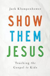 Show Them Jesus: Teaching the Gospel to Kids - eBook